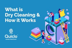 What is Dry Cleaning and How it Works - Quiclo Laundry